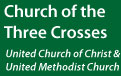 Church of the Three Crosses: United Church of Christ & Unted Methodist Church